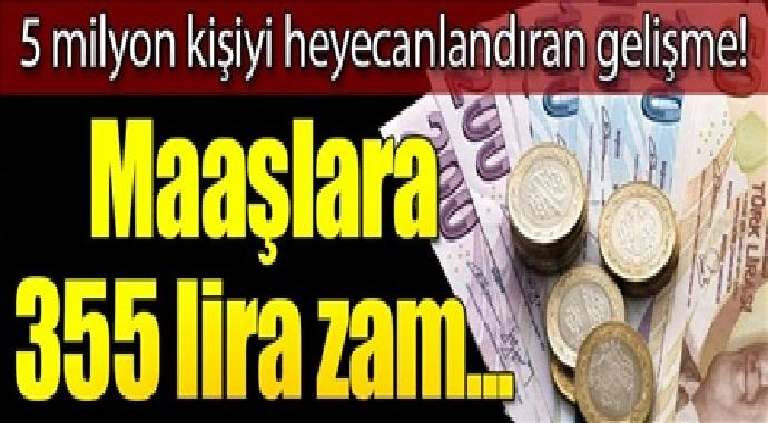 5 milyon heyecanlandıran haber maaşlara 355 lira zam