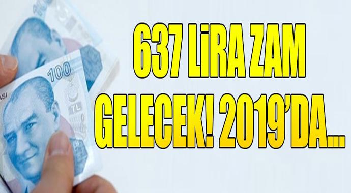 637 Lira zam gelecek! 2019'da...