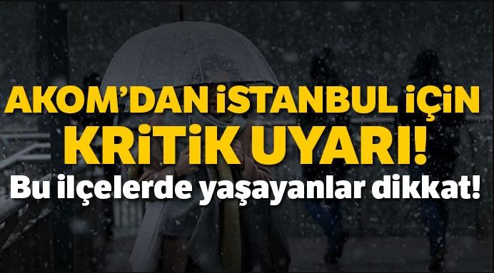 AKOM'dan İstanbullulara kritik uyarı! Bu ilçelerde yaşayanlar dikkat