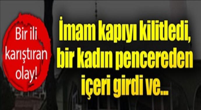 Bir ili karıştıran olay imam kapıyı kilitledi bir kadın...