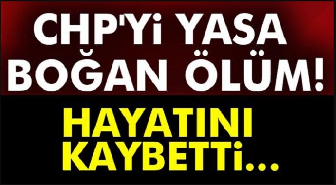 CHP'yi yasa boğan ölüm! Hayatını kaybetti