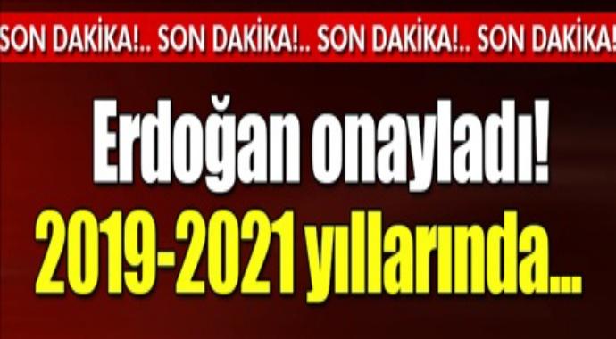 Erdoğan onayladı 2019-2021 yıllarında