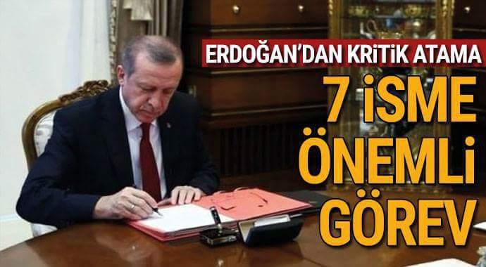 Erdoğan'dan kritik atama 7 isme önemli görev