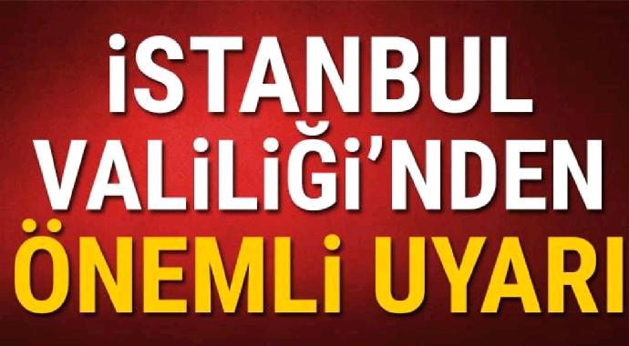 İstanbul Valiliğinden Önemli uyarı...
