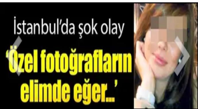İstanbul'da şok olay fotorafların elimde eğer...