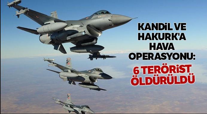 Kandil ve Hakurk'a hava operasyonu: 6 terörist öldürüldü