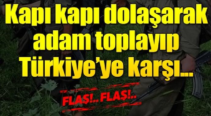 Kapı kapı dolaşıp adam toplayıp Türkiye'ye karşı
