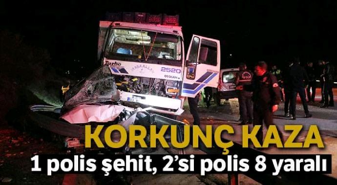 Korkunç kaza 1 polis şehit 2 si polis 8 yaralı