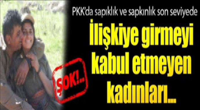 PKK'da sapıklık ve sapkınlık son seviyede ilişkiye girmeyi kabul etmeyen kadınları