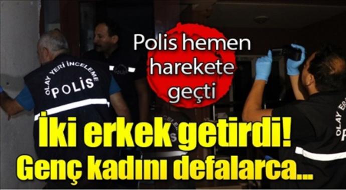 Polis hemen harekete geçti iki erkek getirdi genç kadını defalarca