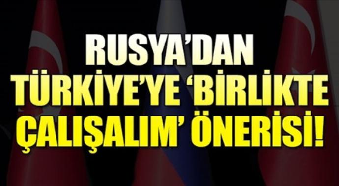 Rusya'dan Türkiye'ye birlikte çalışalım önerisi