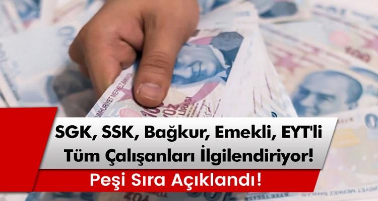 SGK, SSK, Bağkur, Emekli, EYT'li, memur tüm çalışanları ilgilendiriyor!