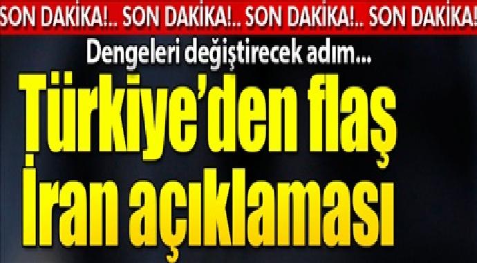Türkiye'den flaş iran açıklaması dengeleri değiştirecek