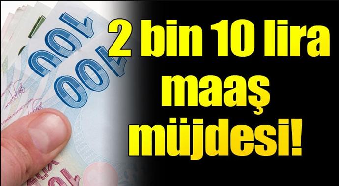 2 Bin 10 Lira Maaş Müjdesi
