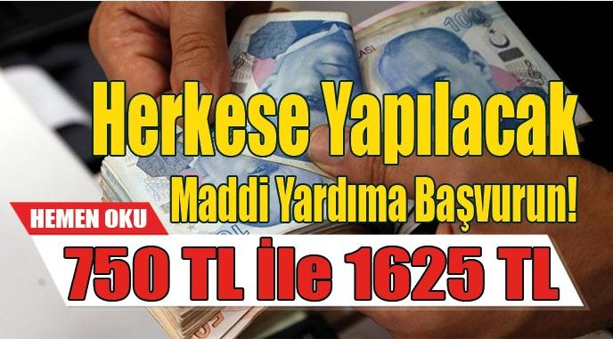 750 TL ile 1625 TL Arasında Herkese Yapılacak Maddi Yardıma Başvurun!