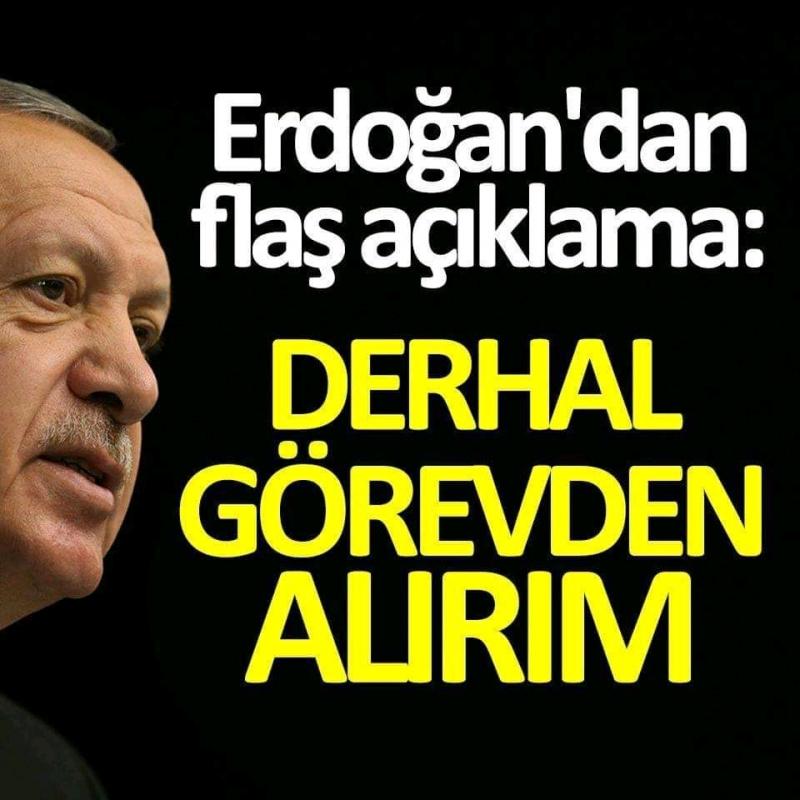 Erdoğan'dan flaş açıklama! Derhal görevden alırım