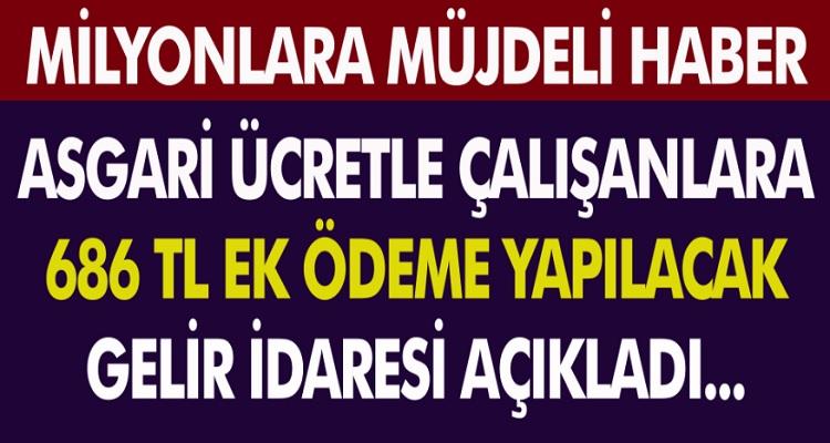 Gelir İdaresi Başkanlığı'ndan Milyonlara Müjde! Asgari ücretlilere 686 TL ek ödeme duyuruldu..!