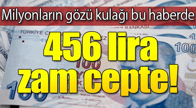 Milyonların gözü kulağı bu haberde 456 Lira zam cepte!