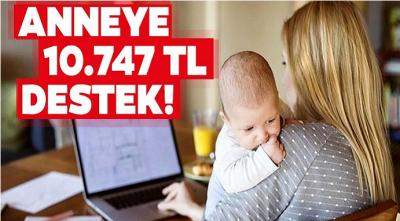 Annelere Müjde devletten 10 Bin 747 TL destek! İşte başvuru şartları