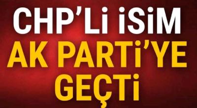 CHP'li isim Ak Partiye geçti