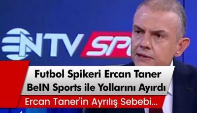 Futbol Spikeri Ercan Taner, BeIN Sports ile yollarını ayırdı!