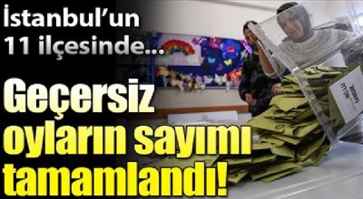 İstanbul'un 11 ilçesindeki geçersiz oyların sayımı tamamlandı