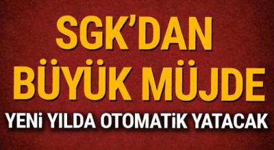 SGK'dan büyük müjde yeni yılda artık otomatik yatacak