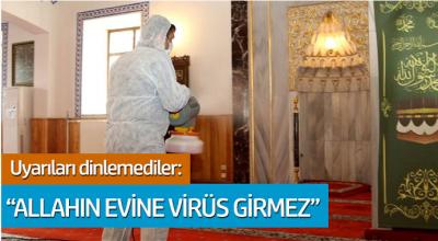 Uyarıları dinlemediler: 'Allah'ın Evine Virüs Girmez'